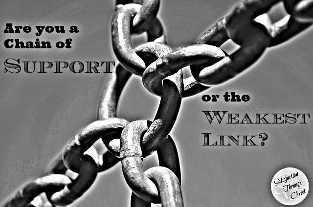Chain of Support? Or Weakest Link? | Satisfaction Through Christ