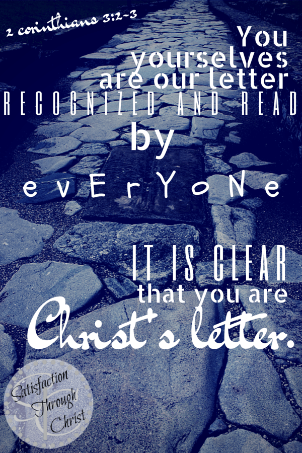 2 Corinthians tells us that the world is watching, that we are a letter for Christ. Let's remember this verse every time we interact with the world. | Satisfaction Through Christ
