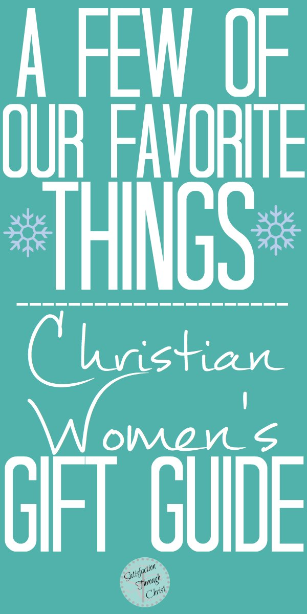 Christian Women's Gift Guide | Satisfaction Through Christ | We're sharing a few of our favorite things. A perfect compilation for the Christian woman on your Christmas list!