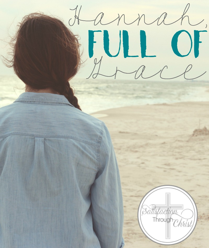 Hannah, Full of Grace | Satisfaction Through Christ | As we study the women of the Bible, we are drawn to I Samuel, and a woman named Hannah, who exemplifies many attributes of a wife and mother that we should try to follow and a woman who was greatly used by God.