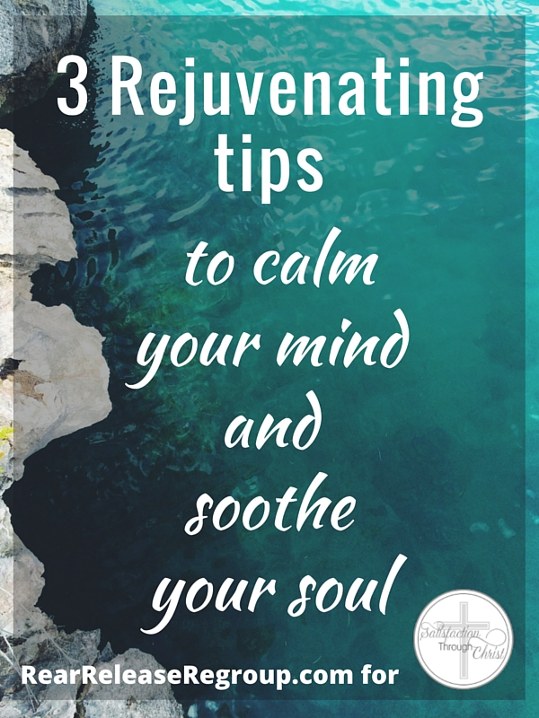 3 rejuvenating tips to calm your mind and soul. Soothe your mind and soul with these techniques as the peace of God's Word empowers and realigns your heart.