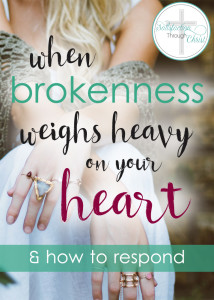 What brokenness has touched your heart recently? Hung heavy & not left you alone? Here's how I believe we should respond to such brokenness...