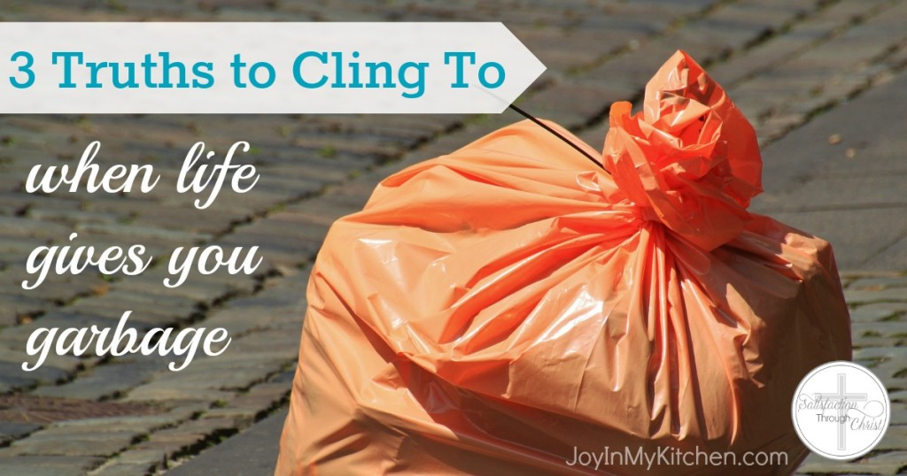 """Events happen all the time that make us say, """"What am I supposed to do with this junk?"""" Here are three truths to remember when life hands you trash."""